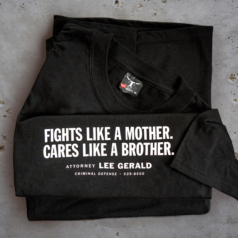 T-shirt for attorney Lee Gerald, with the headline fights like a mother, cares like a brother